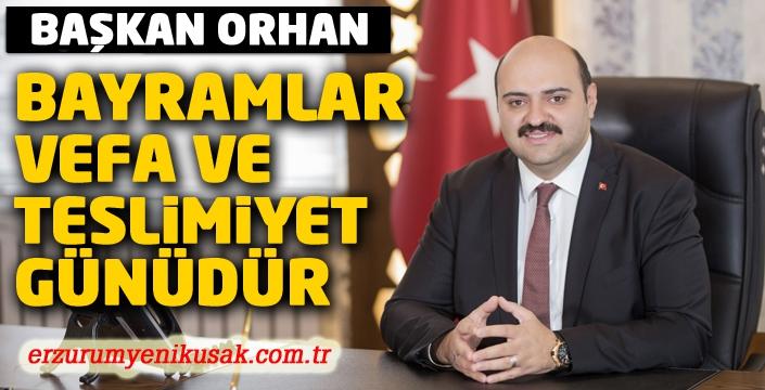 Başkan Orhan; 'Bayramlar vefa ve teslimiyet günüdür'